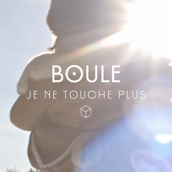 Je ne touche plus, nouveau single de Boule